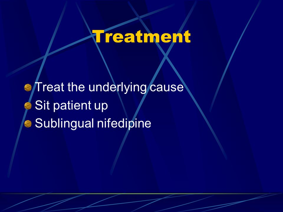 Treatment Treat the underlying cause Sit patient up