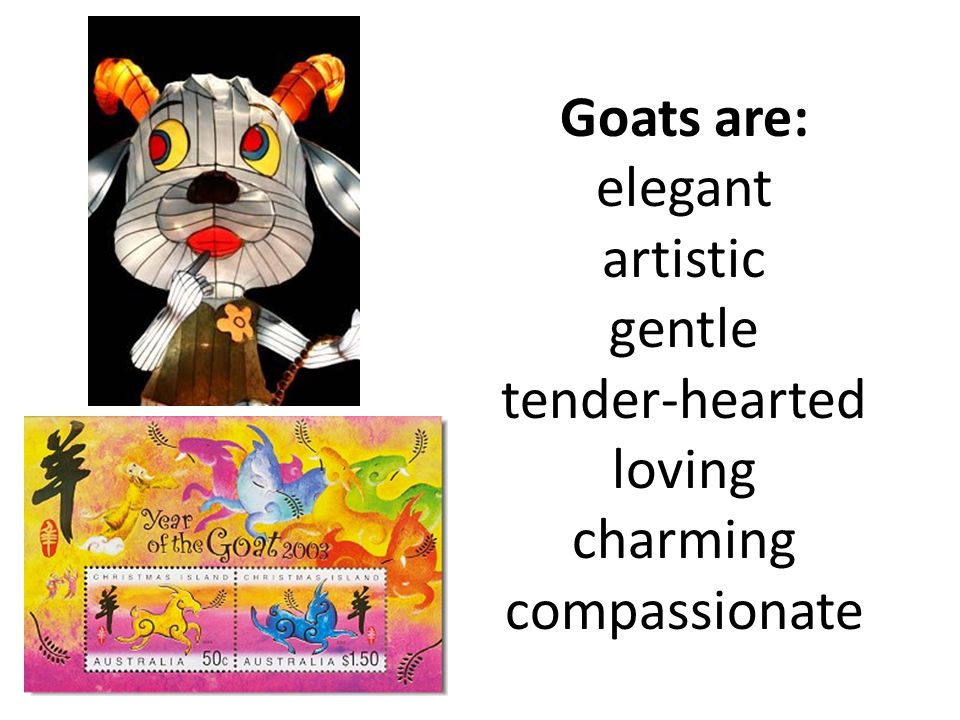 Goats are: elegant artistic gentle tender-hearted loving charming compassionate