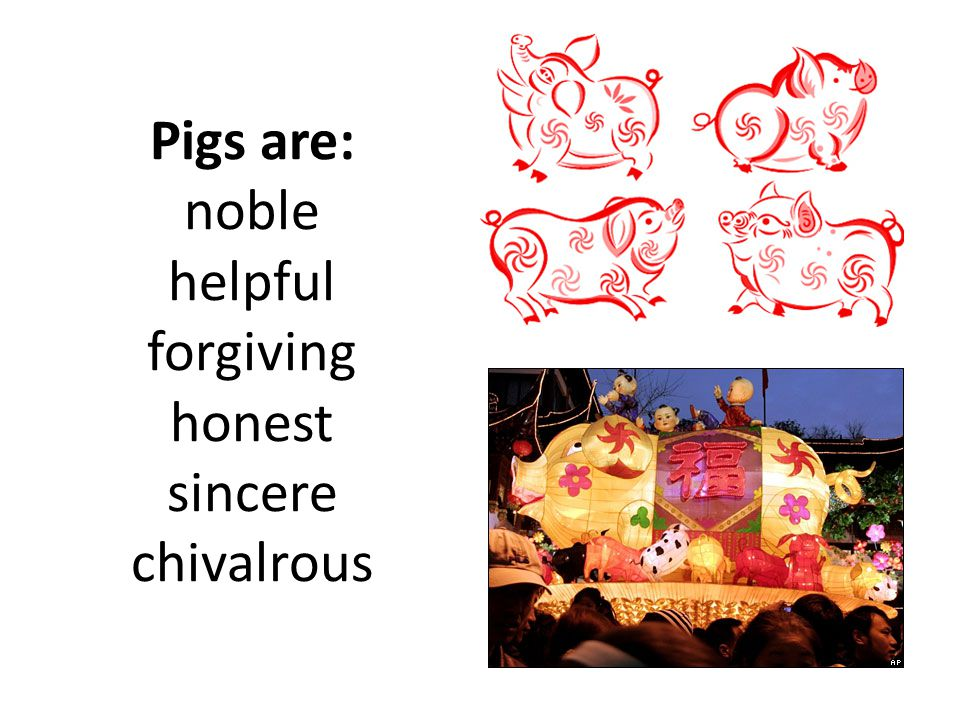 Pigs are: noble helpful forgiving honest sincere chivalrous
