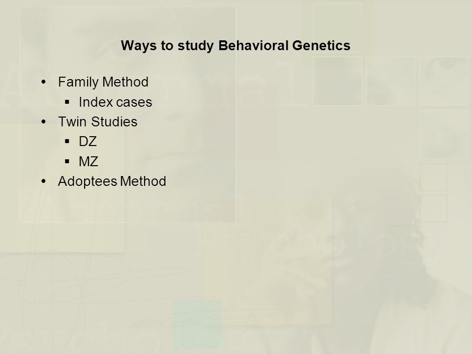 Ways to study Behavioral Genetics