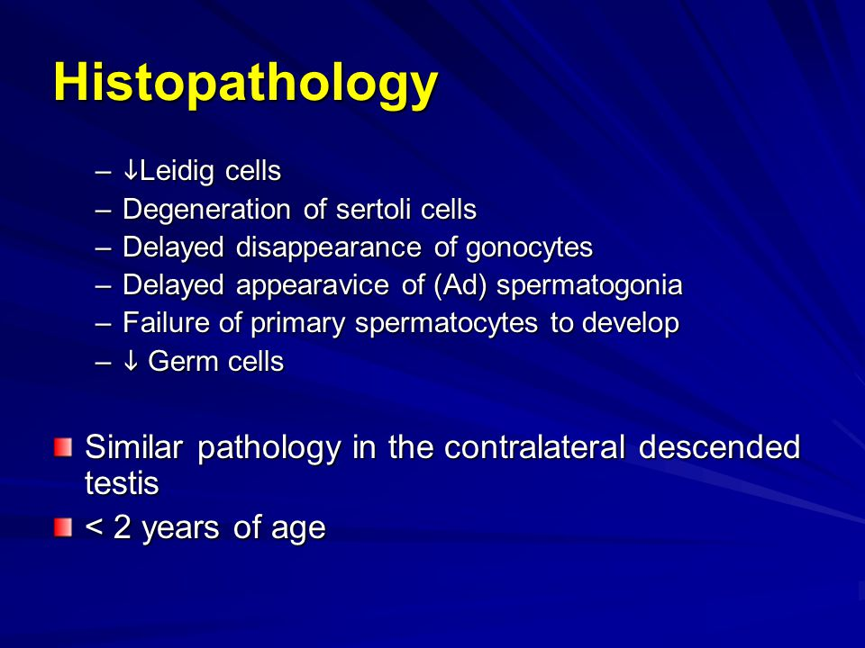 Histopathology Similar pathology in the contralateral descended testis