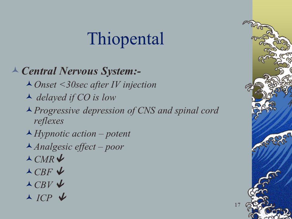 Thiopental Central Nervous System:- Onset <30sec after IV injection