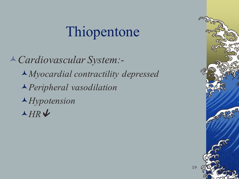 Thiopentone Cardiovascular System:- Myocardial contractility depressed