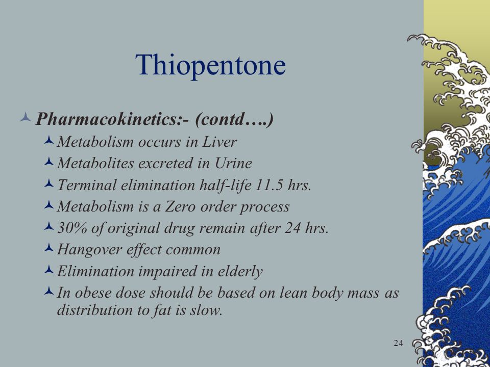 Thiopentone Pharmacokinetics:- (contd….) Metabolism occurs in Liver