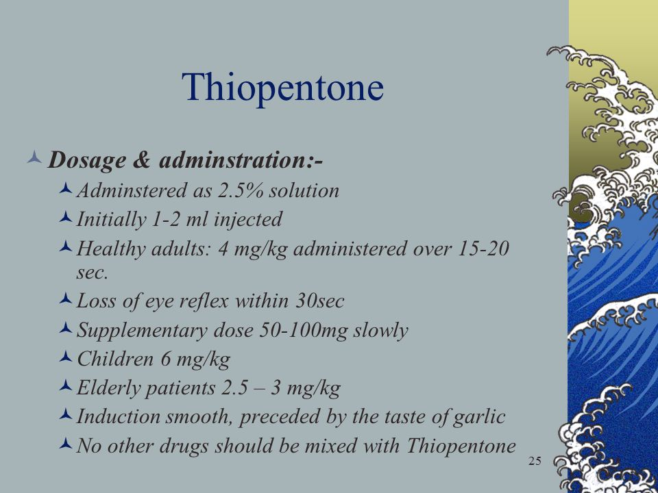 Thiopentone Dosage & adminstration:- Adminstered as 2.5% solution