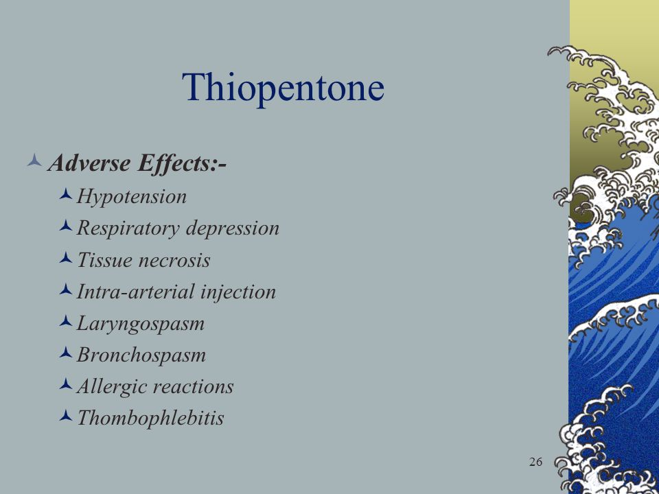 Thiopentone Adverse Effects:- Hypotension Respiratory depression