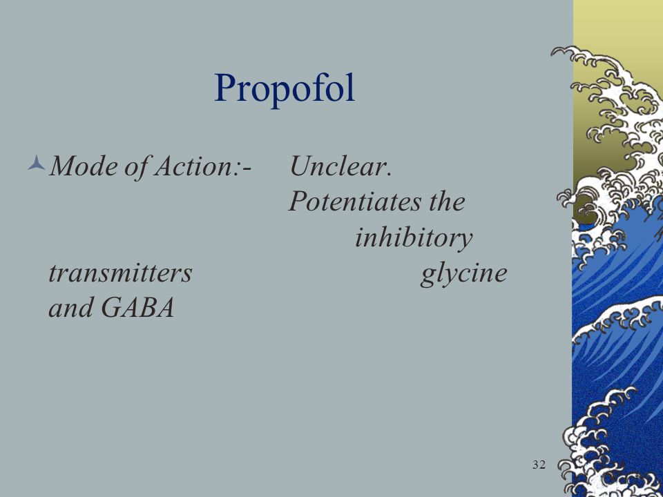 Propofol Mode of Action:- Unclear.