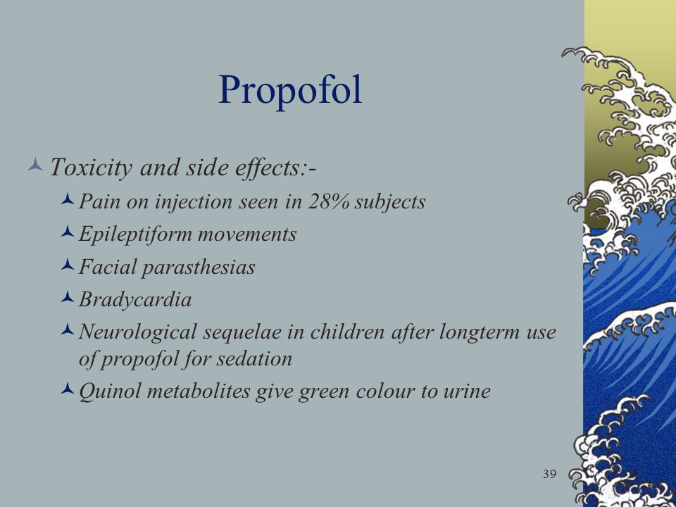 Propofol Toxicity and side effects:-