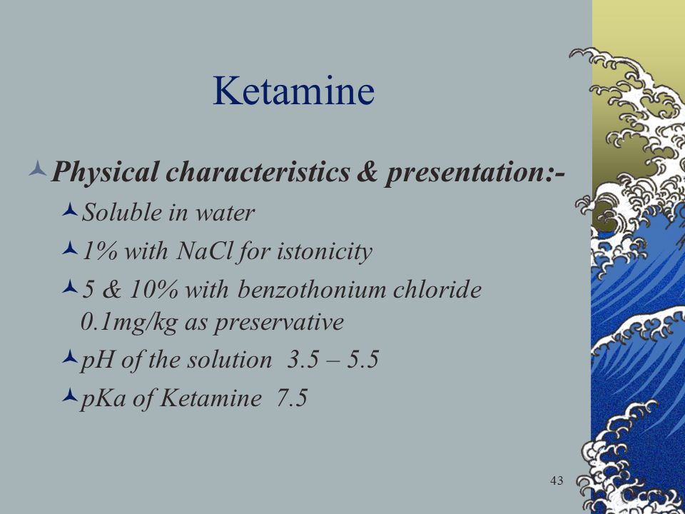Ketamine Physical characteristics & presentation:- Soluble in water
