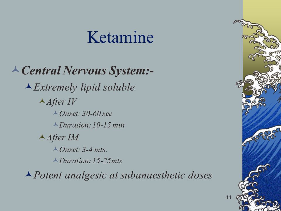 Ketamine Central Nervous System:- Extremely lipid soluble