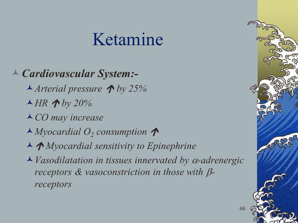 Ketamine Cardiovascular System:- Arterial pressure  by 25%