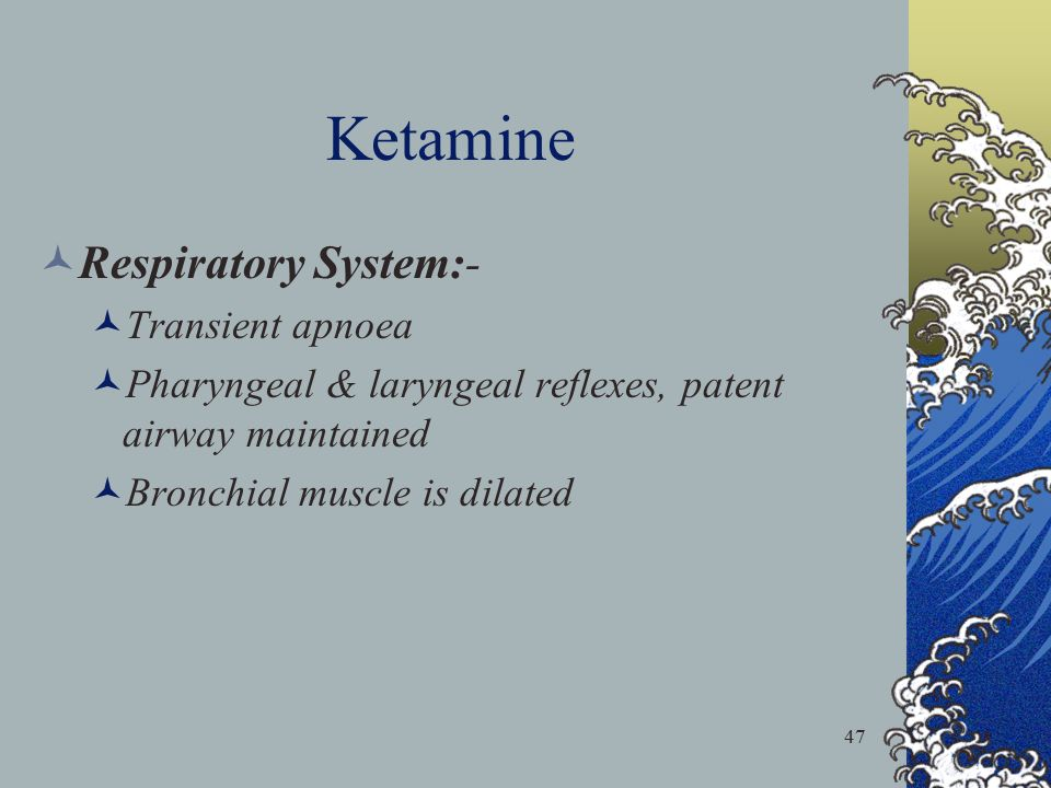 Ketamine Respiratory System:- Transient apnoea