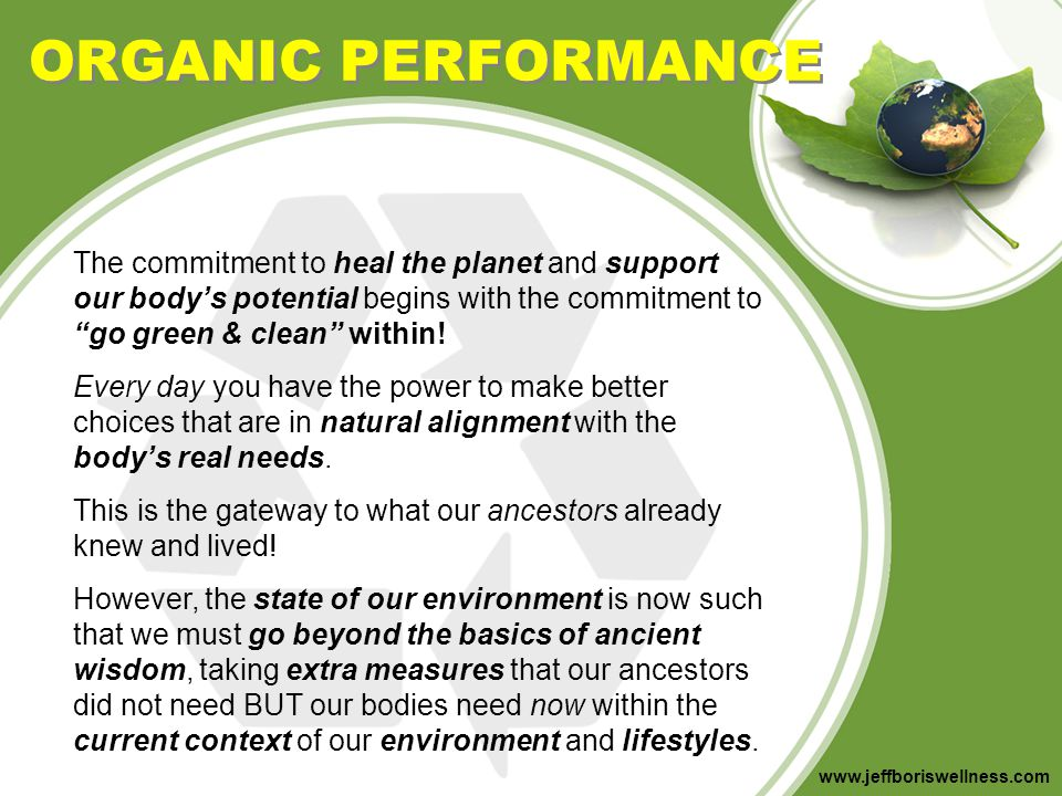 ORGANIC PERFORMANCE The commitment to heal the planet and support our body's potential begins with the commitment to go green & clean within!