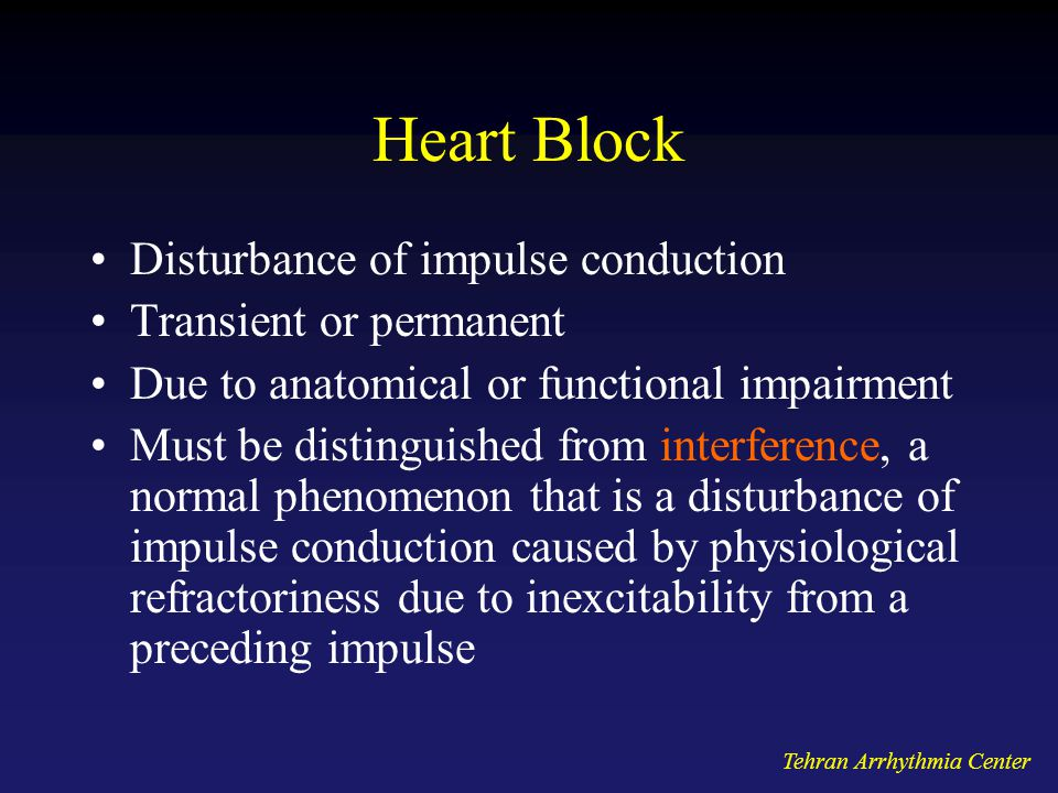 Heart Block Disturbance of impulse conduction Transient or permanent
