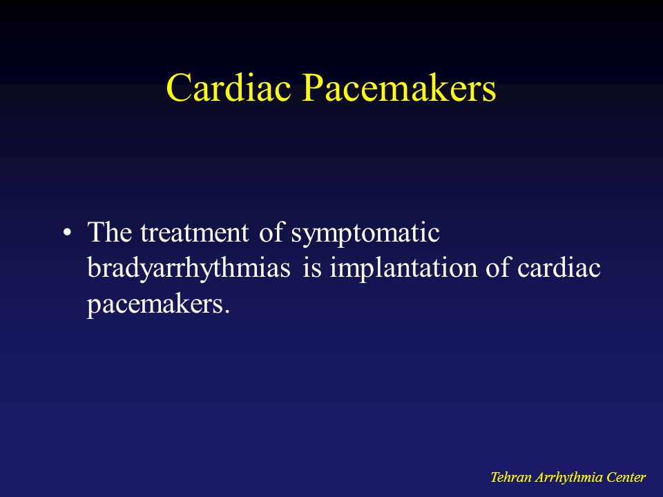 Cardiac Pacemakers The treatment of symptomatic bradyarrhythmias is implantation of cardiac pacemakers.