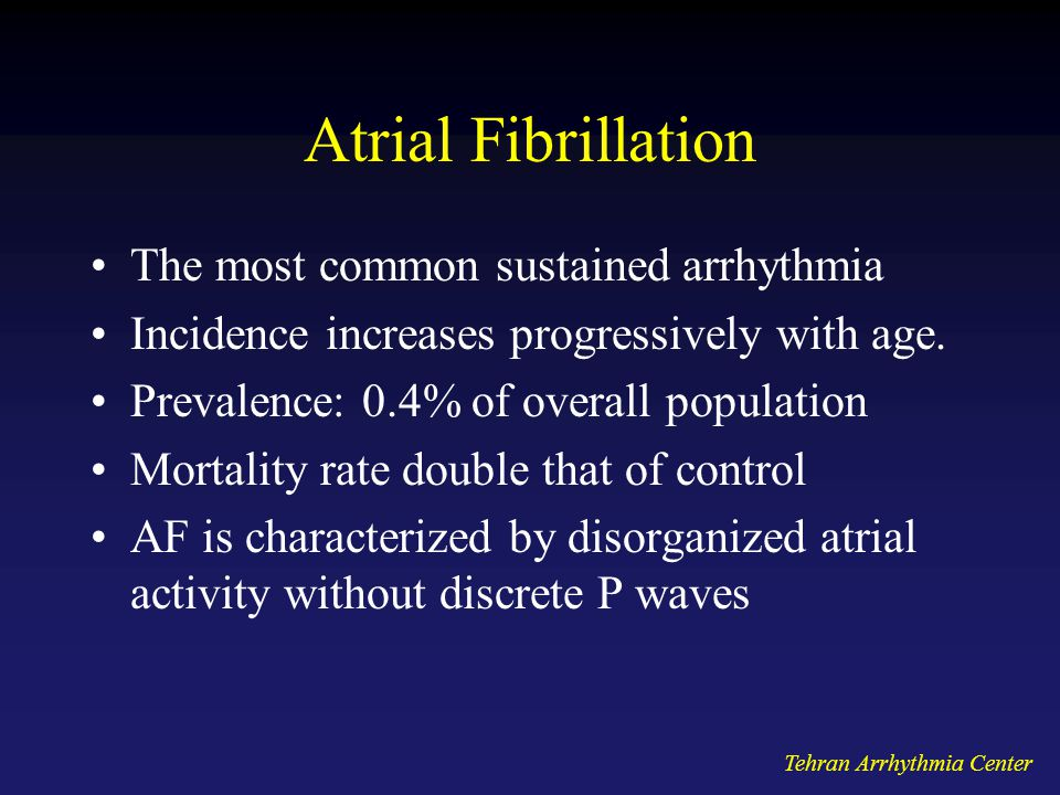 Atrial Fibrillation The most common sustained arrhythmia