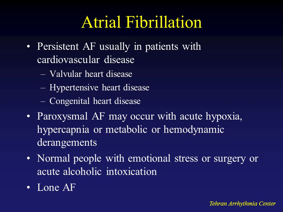 Atrial Fibrillation Persistent AF usually in patients with cardiovascular disease. Valvular heart disease.