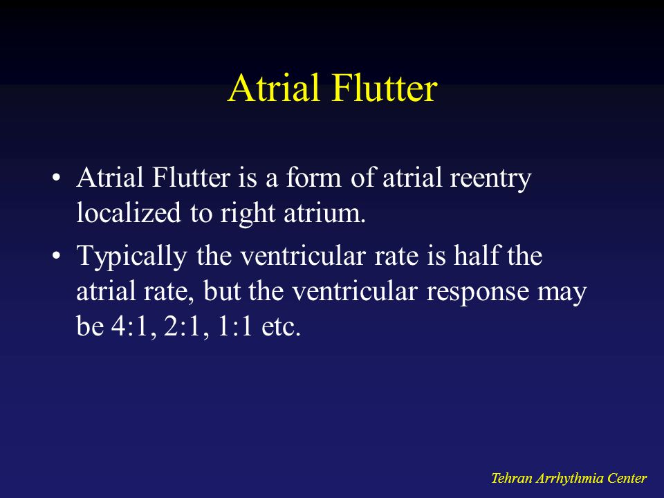 Atrial Flutter Atrial Flutter is a form of atrial reentry localized to right atrium.