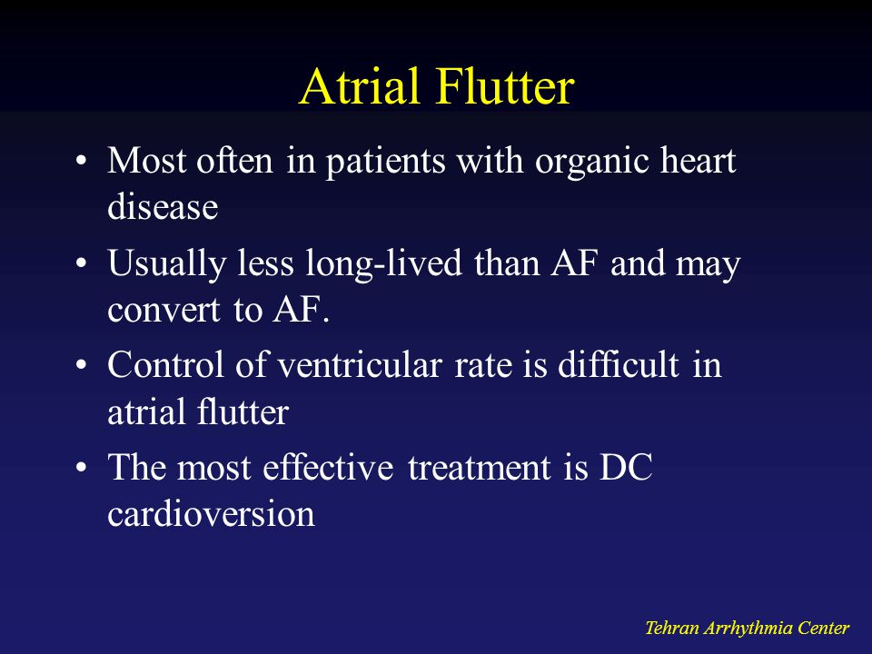 Atrial Flutter Most often in patients with organic heart disease