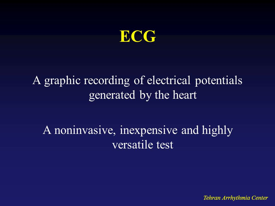 ECG A graphic recording of electrical potentials generated by the heart. A noninvasive, inexpensive and highly versatile test.