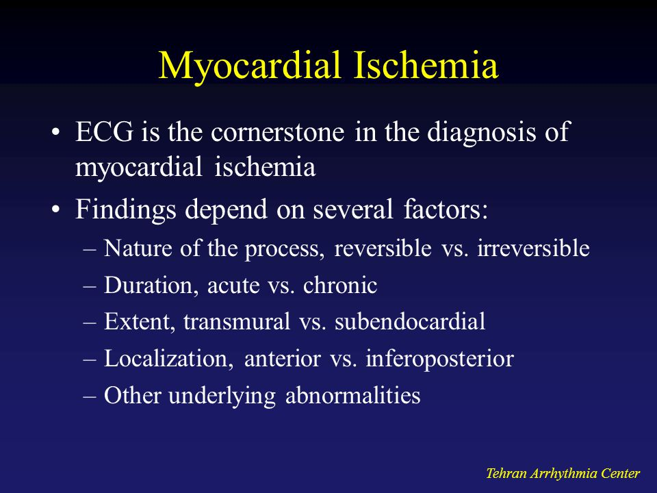 Myocardial Ischemia ECG is the cornerstone in the diagnosis of myocardial ischemia. Findings depend on several factors: