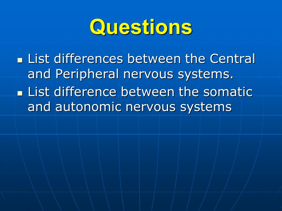 Questions List differences between the Central and Peripheral nervous systems.
