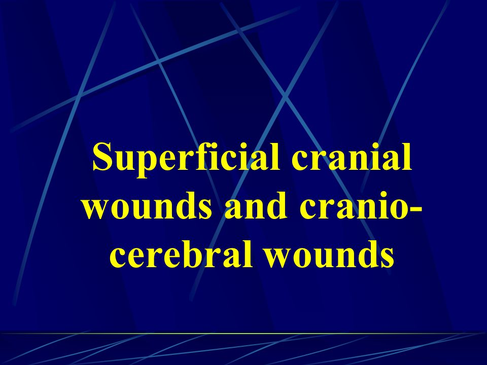 Superficial cranial wounds and cranio-cerebral wounds