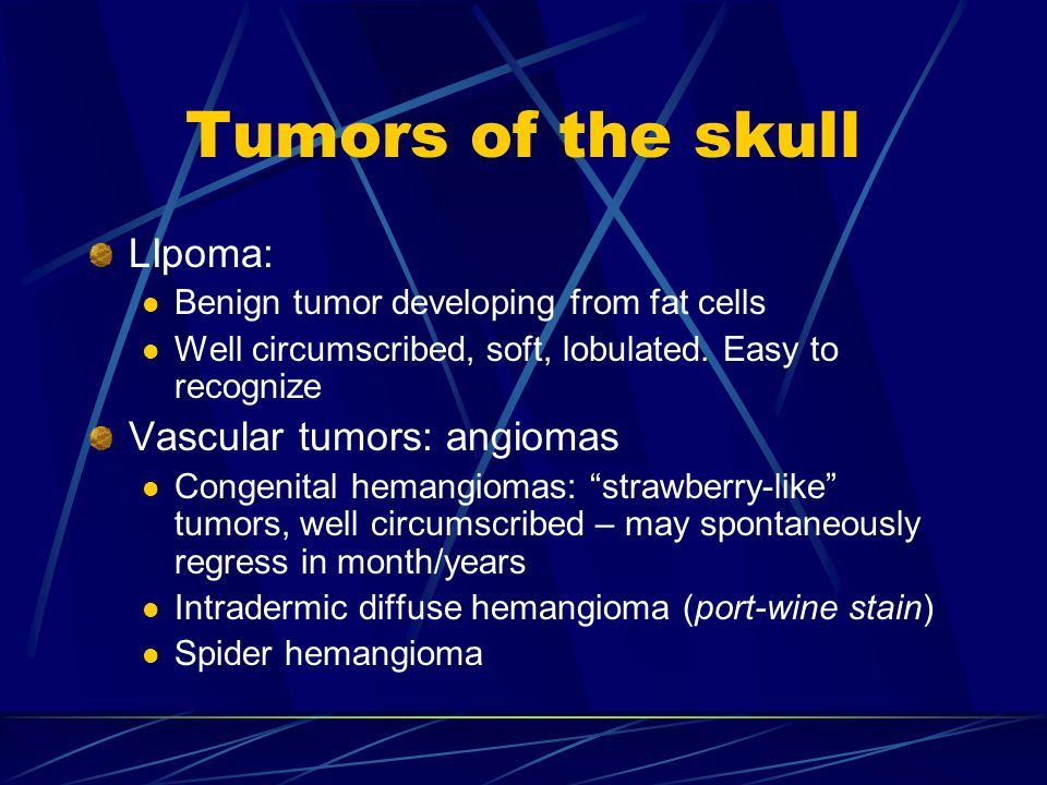Tumors of the skull LIpoma: Vascular tumors: angiomas