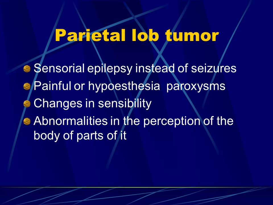 Parietal lob tumor Sensorial epilepsy instead of seizures