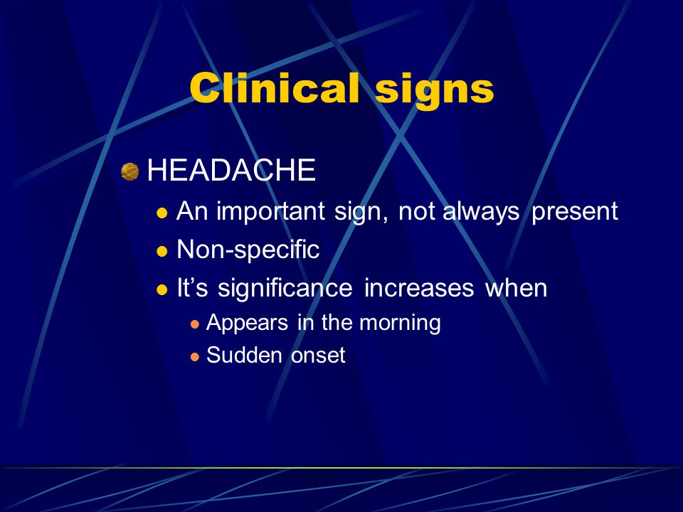 Clinical signs HEADACHE An important sign, not always present