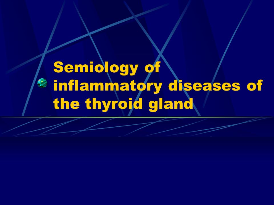 Semiology of inflammatory diseases of the thyroid gland