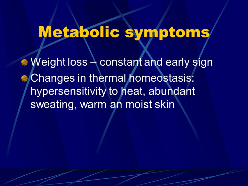 Metabolic symptoms Weight loss – constant and early sign