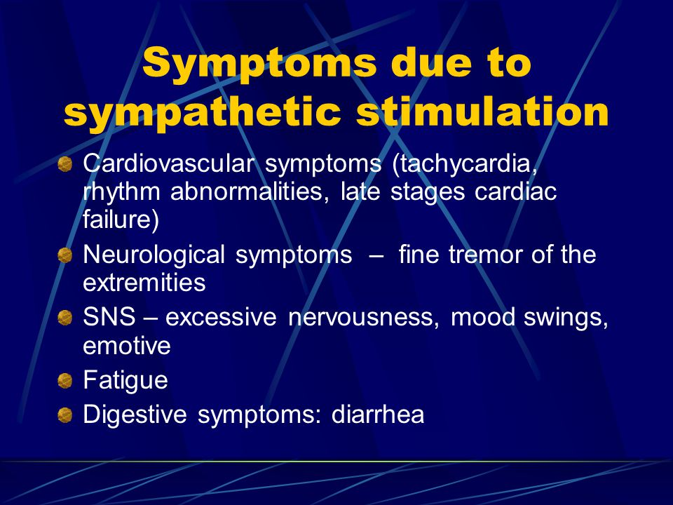 Symptoms due to sympathetic stimulation