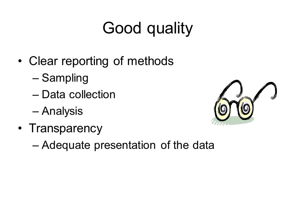 Good quality Clear reporting of methods Transparency Sampling