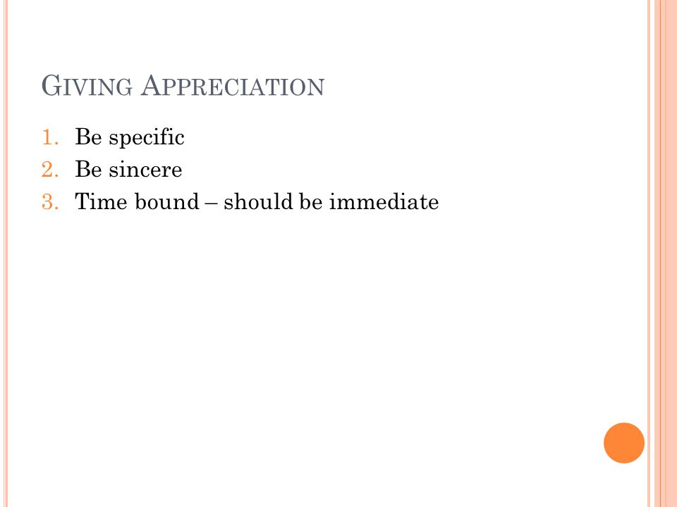 Giving Appreciation Be specific Be sincere