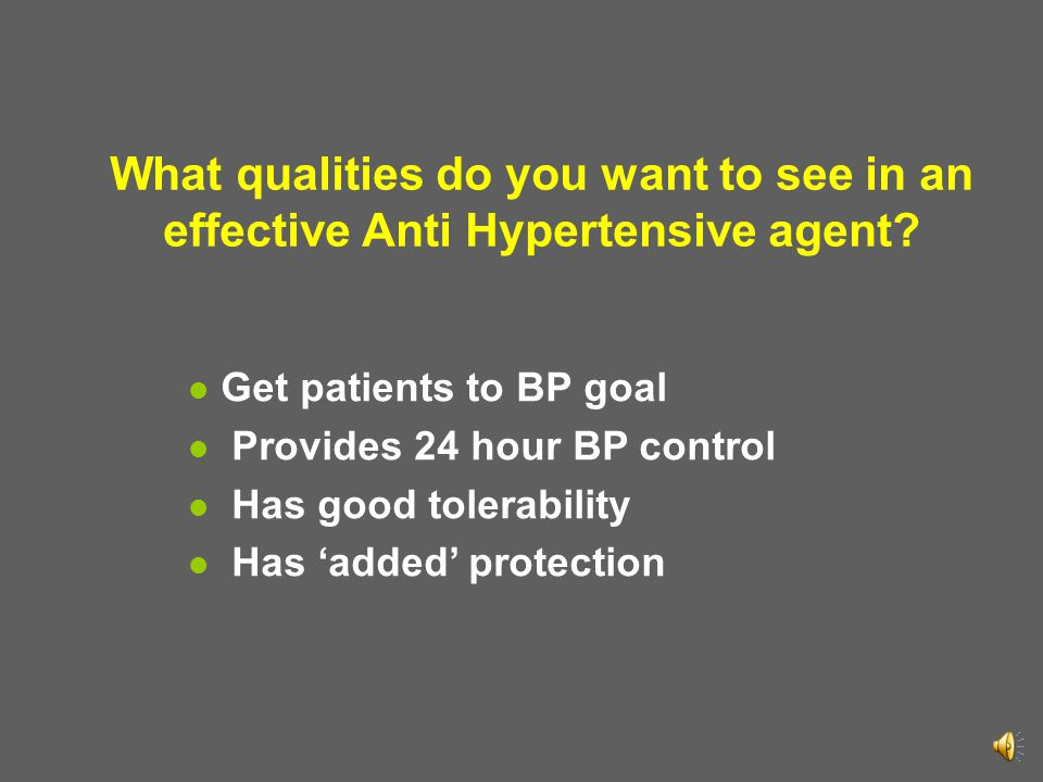 What qualities do you want to see in an effective Anti Hypertensive agent
