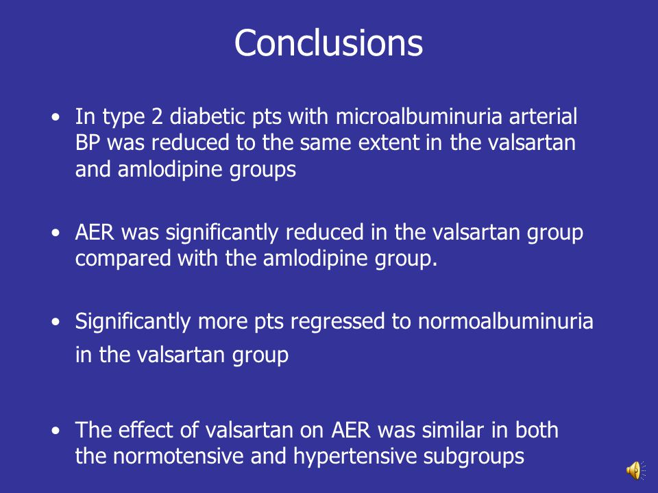 Conclusions In type 2 diabetic pts with microalbuminuria arterial BP was reduced to the same extent in the valsartan and amlodipine groups.
