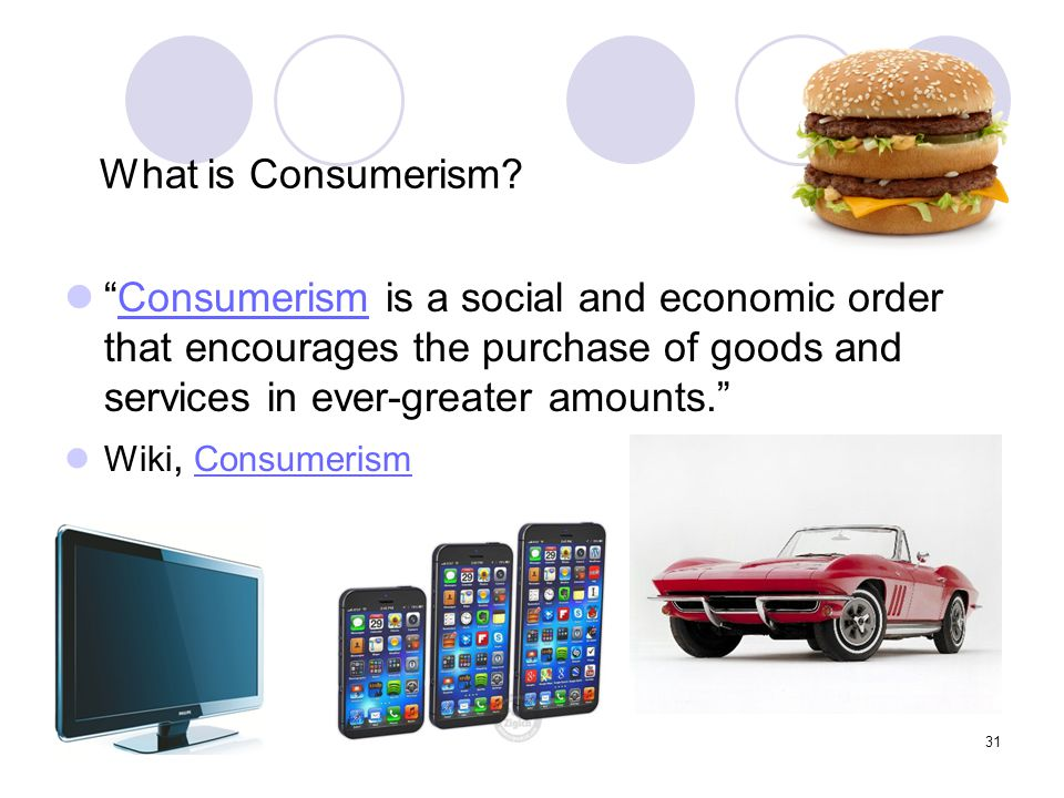 What is Consumerism Consumerism is a social and economic order that encourages the purchase of goods and services in ever-greater amounts.