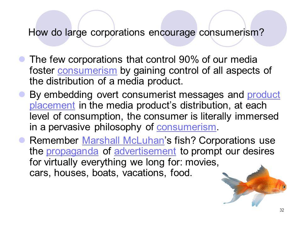How do large corporations encourage consumerism