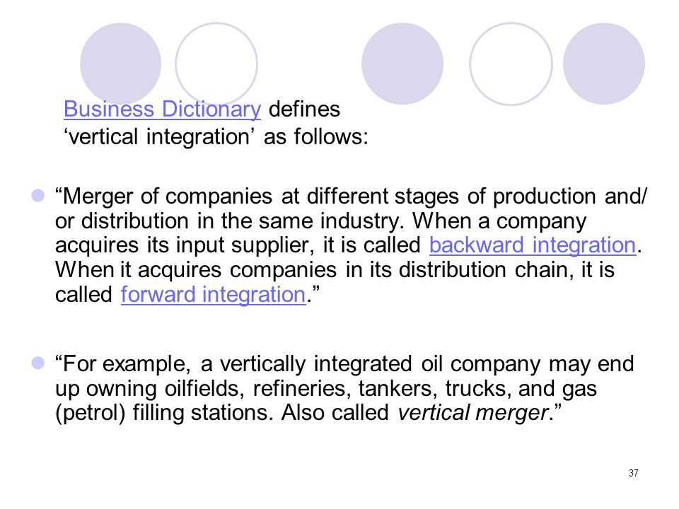 Business Dictionary defines 'vertical integration' as follows: