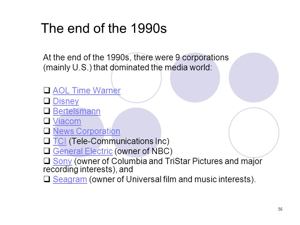 The end of the 1990s At the end of the 1990s, there were 9 corporations. (mainly U.S.) that dominated the media world: