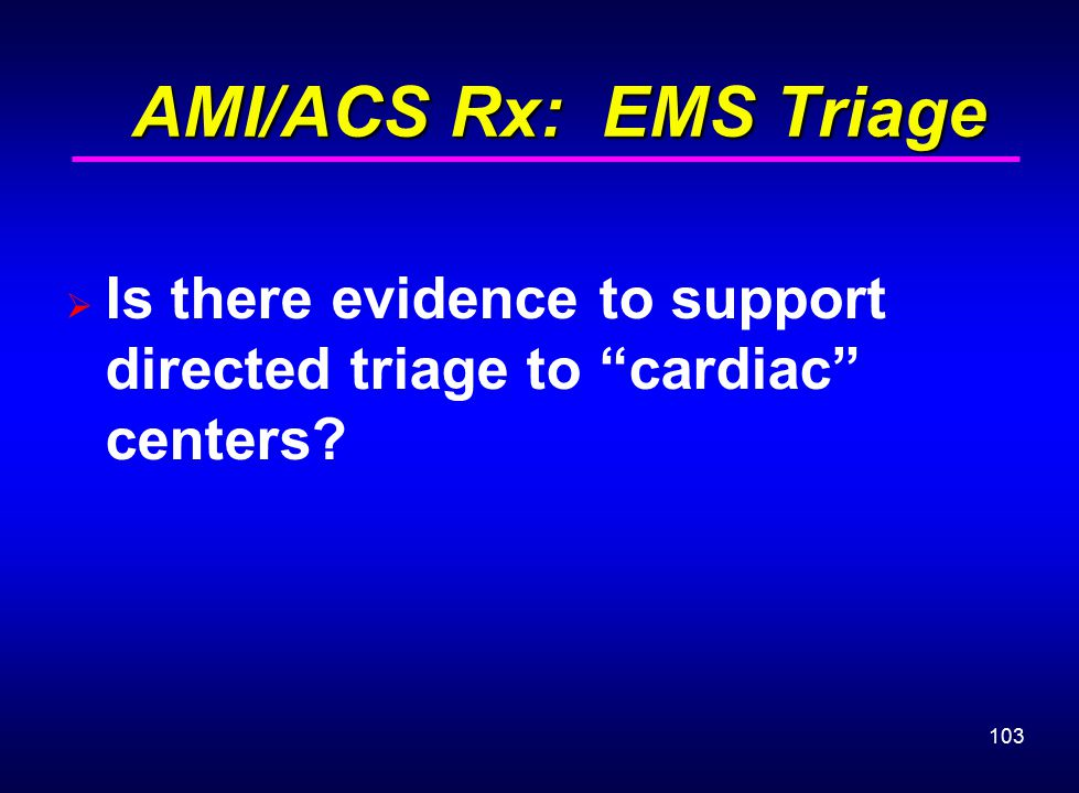 AMI/ACS Rx: EMS Triage Is there evidence to support directed triage to cardiac centers