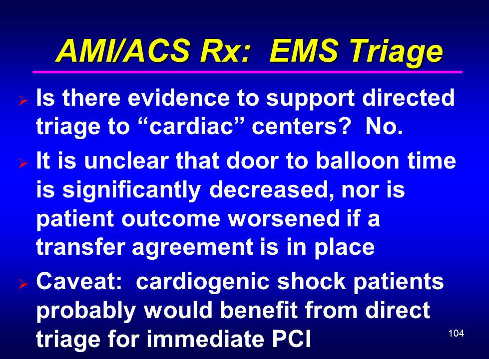 AMI/ACS Rx: EMS Triage Is there evidence to support directed triage to cardiac centers No.