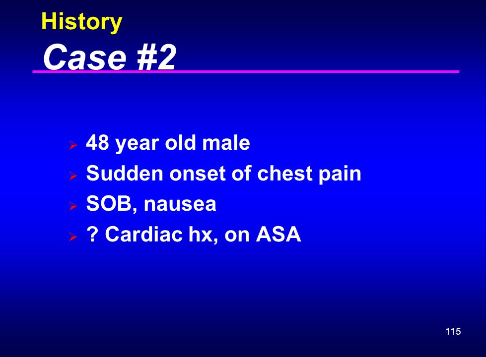 History Case #2 48 year old male Sudden onset of chest pain
