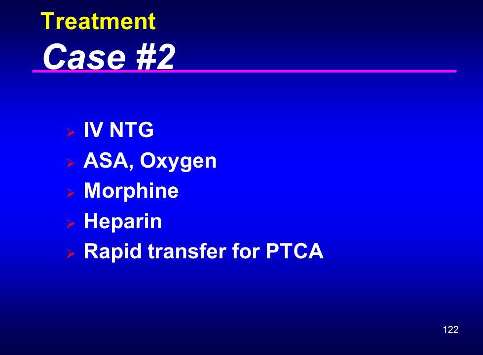 Treatment Case #2 IV NTG ASA, Oxygen Morphine Heparin