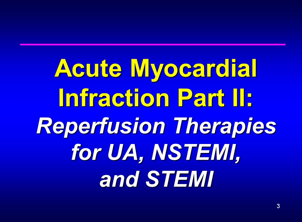Acute Myocardial Infraction Part II: Reperfusion Therapies for UA, NSTEMI, and STEMI