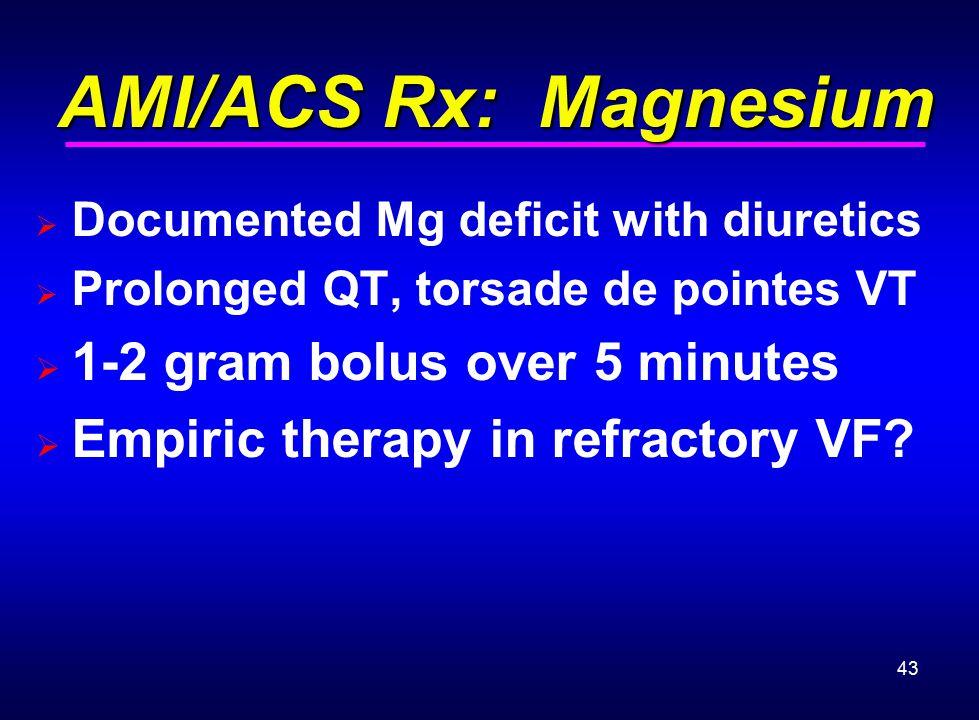 AMI/ACS Rx: Magnesium 1-2 gram bolus over 5 minutes