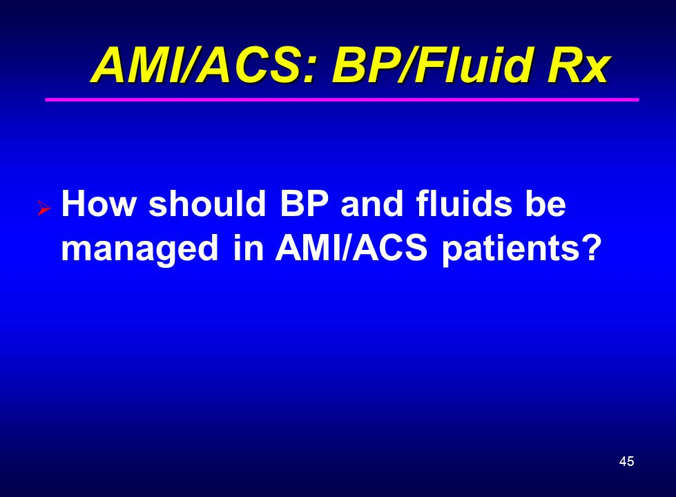 AMI/ACS: BP/Fluid Rx How should BP and fluids be managed in AMI/ACS patients