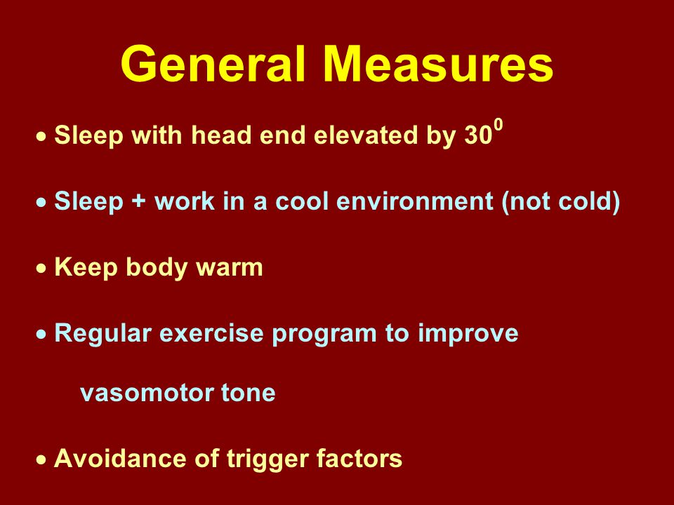 General Measures  Sleep with head end elevated by 300