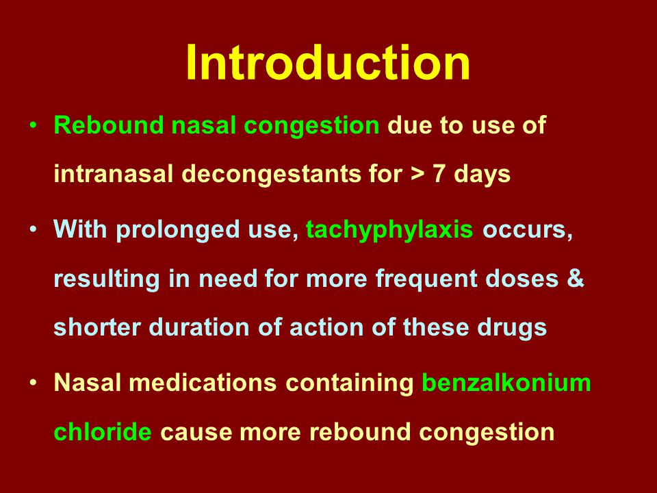 Introduction Rebound nasal congestion due to use of intranasal decongestants for > 7 days.